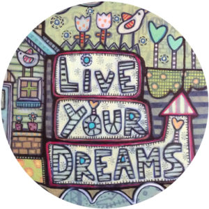 Live Your Dreams Close