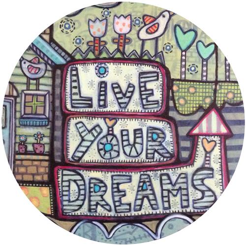 Live Your Dreams Close